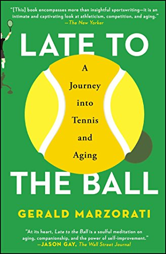 Late to the Ball: A Journey into Tennis and Aging by SCRIBNER