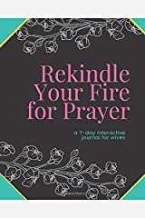 Rekindle Your Fire for Prayer: a 7-day interactive journal for wives Paperback