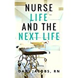 Nurse Life and the Next Life: A Nurse's True Stories of Life versus Death in the Emergency Room