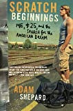 Book cover from Scratch Beginnings: Me, $25, and the Search for the American Dreamby Adam W Shepard
