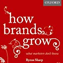 How Brands Grow: What Marketers Don't Know Audiobook by Byron Sharp Narrated by Daniel May
