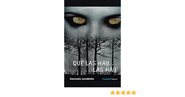 Amazon.com: Que las hay, las hay (Spanish Edition) eBook: Gonzalo Londoño: Kindle Store