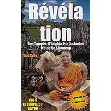 Révélation Des Temples D'Angkor Par Un Ancien Moine De Siemreap: Vol.5 LE TEMPLE DU BAYON (Les temples khmers) (French Edition)