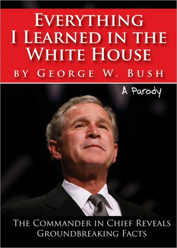 Download Everything I Learned in the White House by George W. Bush: The legacy of a great leader ebook