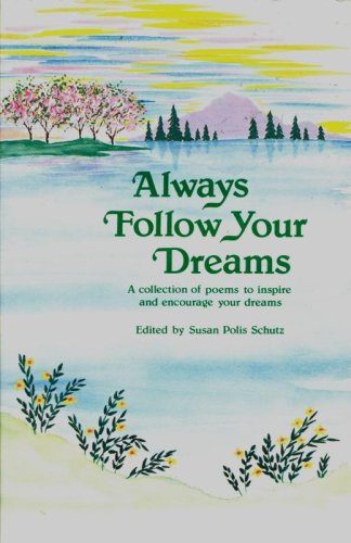 Always Follow Your Dreams: A Collection of Poems to Inspire and Encourage Your Dreams