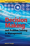 Decision Making and Problem Solving in Management : Third Edition, Vaughn, Robert H., 1933403187