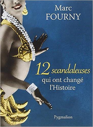 12 scandaleuses qui ont changé l'Histoire - Marc Fourny sur Bookys