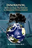 Innovation, Intellectual Properties for Business Development, M. Rashid Khan, 1436347793