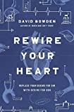 #6: Rewire Your Heart: Replace Your Desire for Sin with Desire For God