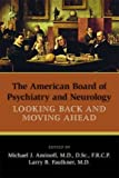 img - for The American Board of Psychiatry and Neurology: Looking Back and Moving Ahead book / textbook / text book
