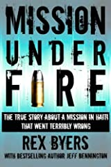 Mission Under Fire: The True Story of a Mission in Haiti That Went Terribly Wrong Paperback