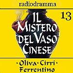 Il mistero del vaso cinese 13 | Carlo Oliva,Massimo Cirri,G. Sergio Ferrentino
