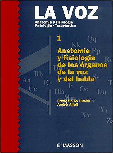 La voz. Tomo 1. Anatomía y fisiología de los órganos de la voz y del ...