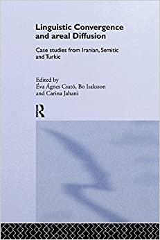 Book Linguistic Convergence and Areal Diffusion: Case Studies from Iranian, Semitic and Turkic