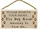 Please remove your shoes... the dog needs something to chew on.../ Sign 5''x10'' Wood, New, Hanging indoor Plaque / Celebrate your four-legged friends / Makes a great gift idea!