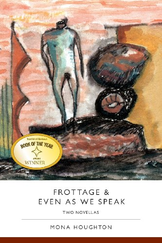 (Frottage & Even As We Speak: Two Novellas)