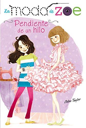 Pendiente de un hilo / Hanging by a thread (La Moda De Zoe / the Zoe Fashion) (Spanish Edition)