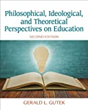 Philosophical, Ideological, and Theoretical Perspectives on Education, Gerald L. Gutek, 0132852381