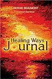 The Healing Ways Journal, Bernie Beaumont, 0595667171
