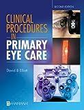 Clinical Procedures in Primary Eye Care by David B. Elliott PhD MCOptom FAAO (2003-04-09)