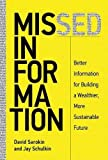 Missed Information: Better Information for Building a Wealthier, More Sustainable Future (The MIT Press)