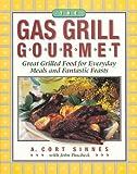 The Gas Grill Gourmet, A. Cort Sinnes and John Puscheck, 1558321098
