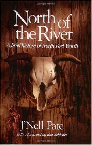 North Of The River: A Brief History of North Fort Worth (Chisholm - Nell North Of