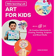 Little Learning Labs: Art for Kids: 26 Creative Adventures in Drawing, Painting, Sculpture and Mixed Media
