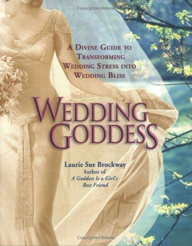 Wedding Goddess : A Divine Guide to Transforming Wedding Stress into Wedding Bliss