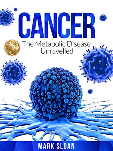 Cancer: The Metabolic Disease Unravelled (Curing Cancer Book 2) by [Sloan, Mark]