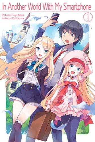 In Another World With My Smartphone: Volume 1 (In Another World With My Smartphone (light novel)) (Isekai Wa Smartphone To Tomo Ni Manga)