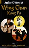 Applied Concetps of Wing Chun Kung Fu Volume 2, Wahnish, John, 0974182052