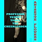 Professor Temmy Takes the Cheerleader: A First Lesbian Sex Short | Anisette Flowers