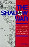 img - for The Shadow War: German Espionage and United States Counterespionage in Latin America during World War II book / textbook / text book