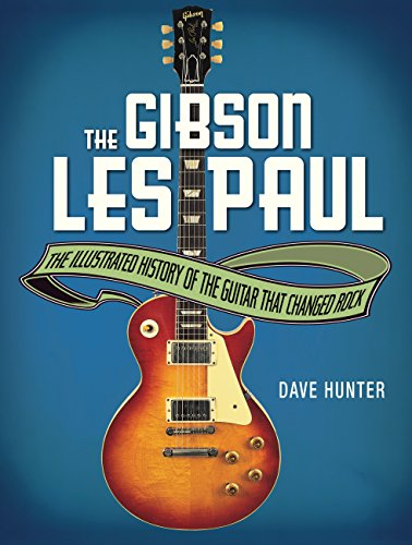 The Gibson Les Paul: The Illustrated Story of the Guitar That Changed Rock (Les Paul Guitar History)