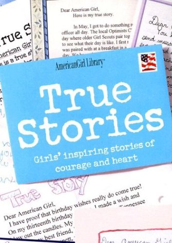 True Stories: Girls' Inspiring Stories of Courage and Heart (American Girl Library) ()