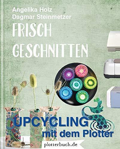 Frisch Geschnitten: Upcycling mit dem Plotter: Amazon.es: Holz, Angelika: Libros en idiomas extranjeros