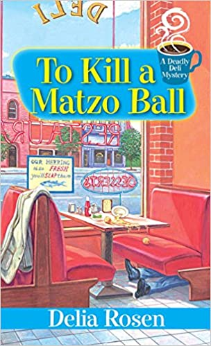 to kill a matzo ball a deadly deli mystery delia rosen 9780758282019 amazoncom books