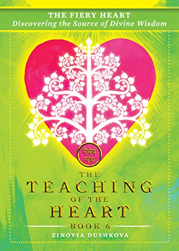 The Fiery Heart: Discovering the Source of Divine Wisdom (The Teaching of the Heart Book 6)