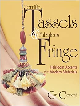 Book Terrific Tassels and Fabulous Fringe: Heirloom Accents from Modern Materials