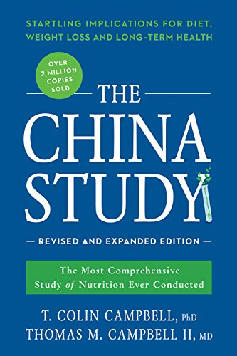 - The China Study: Revised and Expanded Edition: The Most Comprehensive Study of Nutrition Ever Conducted and the Startling Implications for Diet, Weight Loss, and Long-Term Health