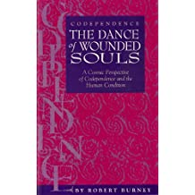 """Codependence: The Dance of Wounded Souls """"A Cosmic Perspective of Codependence and the Human Condition"""""""