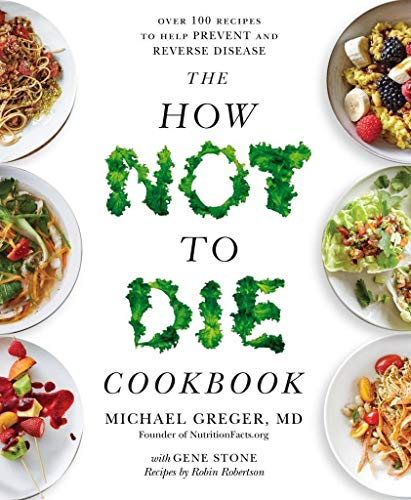 The How Not To Die Cookbook: Over 100 Recipes to Help Prevent and Reverse Disease (Best Foods To Eat For Kidney Health)