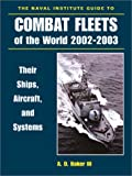 The Naval Institute Guide to Combat Fleets of the World 2002-2003, A. D. Baker, 1557502420