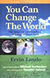 You Can Change the World: The Global Citizen's Handbook for Living on Planet Earth, Ervin Laszlo, 159079057X