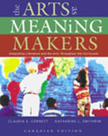 Arts as Meaning Makers: Integrating Literature and the Arts Throughout the Curriculum, The, Canadian Edition