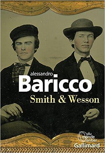 Smith & Wesson - Baricco,Alessandro (Rentrée Littérature 2018) sur Bookys