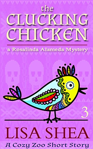 - The Clucking Chicken: A Rosalinda Alameda Mystery (a Cozy Zoo Short Story Book 3)
