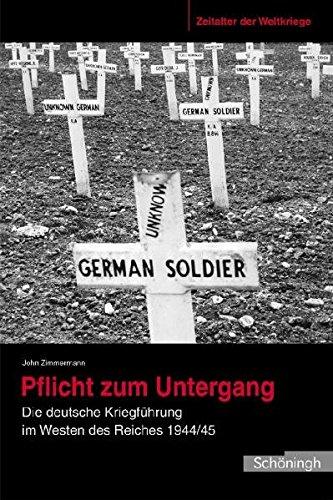 Zeitalter der Weltkriege 04. Pflicht zum Untergang: Die deutsche Kriegsführung im Westen des Reiches 1944/45: BD 4