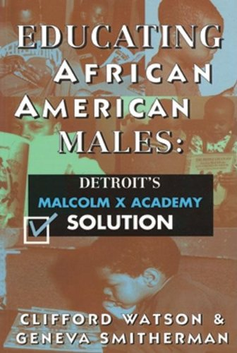 Educating African American Males: Detroit's Malcolm X Academy Solution